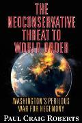 Neoconservative Threat to World Order Washingtons Perilous Wars for Hegemony
