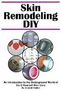 Skin Remodeling DIY: An Introduction to the Underground World of Do-It-Yourself Skin Care