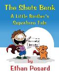 The Shots Book: A Little Brother's Superhero Tale