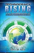 Technocracy Rising The Trojan Horse of Global Transformation