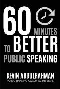 60 Minutes to Better Public Speaking: Get Better. Deliver Better. Feel Better.