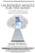 I.M.Possible Muscle for the Mind: The Power to Achieve Success When Success Seems Impossible