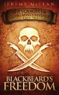 Blackbeard's Freedom: Book 1 Of: The Voyages of Queen Anne's Revenge