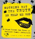 Nothing But the Truth So Help Me God 51 Women Reveal the Power of Positive Female Connection