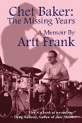 Chet Baker The Missing Years A Memoir by Artt Frank