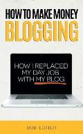 How to Make Money Blogging: How I...