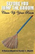 Before You Jump the Broom: Clean Up Your Room