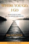 Where You Go, I Go: Adventures in Faith and the Faithfulness of God