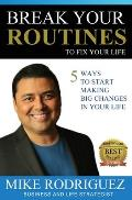 Break Your Routines to Fix Your Life: 5 Ways to Make Big Life Changes