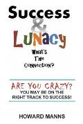 Success & Lunacy- What's the Connection?: Are You Crazy? You May Be on the Right Track to Success!