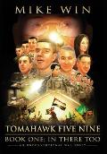 Tomahawk Five Nine: Book One - In There Too