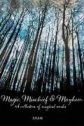 Magic, Mischief & Mayhem: A Collection of Magical Works