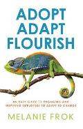 Adopt Adapt Flourish: An Easy Guide to Engaging and Inspiring Employees to Adapt to Change