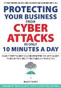 Protecting Your Business from Cyber Attacks in Only 10 Minutes a Day: Simple Steps to Help You Create Better Security Habits to Reduce the Risk of Bec