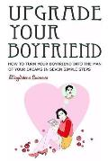 Upgrade Your Boyfriend: How to Turn Your Boyfriend Into the Man of Your Dreams in Seven Simple Steps