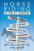 Horse Riding in the 21st Century: Discover the Route to Your Success