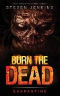 Burn the Dead: Quarantine (Book One in the Zombie Saga)