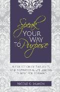 Speak Your Way to Purpose: A Collection of Thoughts and Inspirational Life Lessons to Move You Forward