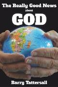 The Really Good News about God