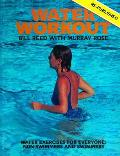 Water Workout: Water Exercises for Everyone: Swimmers and Non-Swimmers