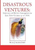 Disastrous Ventures: German and British Enterprises in East New Guinea Up to 1914