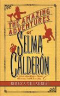 The Amazing Adventures of Selma Calderon: A Globetrotting Magical Mystery of Courage, Food & Friendship