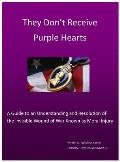 They Don't Receive Purple Hearts: A Guide to an Understanding and Resolution of the Invisible Wound of War Known as Moral Injury