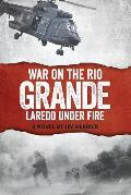 War on the Rio Grande: Laredo Under Fire