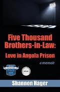 Five Thousand Brothers-In-Law: Love in Angola Prison: A Memoir