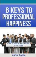 6 Keys to Professional Happiness: Creating Balance and Fulfillment in Your Career