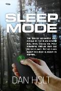 Sleep Mode: The Device for Inducing the Sleep Mode on Earth's Creatures Was Left Behind by the Escaping Alien Visitor. Steven Foun