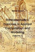 Stemathematics: Exercises in Applied Computation and Modeling (Volume 1)