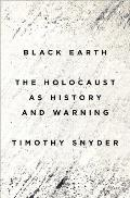Black Earth The Holocaust as History & Warning