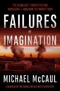 Failures of Imagination: The Deadliest Threats to Our Homeland--And How to Thwart Them