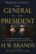 General vs the President MacArthur & Truman at the Brink of Nuclear War