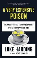 A Very Expensive Poison: The Definitive Story of the Murder of Alexander Litvinenko and Russia's War with the West