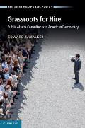 Grassroots for Hire: Public Affairs Consultants in American Democracy