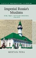 Imperial Russia's Muslims: Islam, Empire and European Modernity, 1788 1914