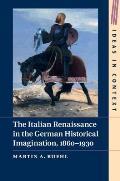 The Italian Renaissance in the German Historical Imagination, 1860-1930