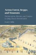 Across Forest, Steppe, and Mountain: Environment, Identity, and Empire in Qing China's Borderlands