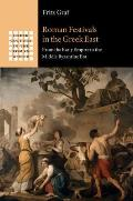 Roman Festivals in the Greek East: From the Early Empire to the Middle Byzantine Era