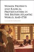 Women Prophets and Radical Protestantism in the British Atlantic World, 1640 1730