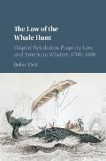 The Law of the Whale Hunt: Dispute Resolution, Property Law, and American Whalers, 1780-1880