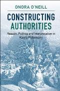 Constructing Authorities: Reason, Politics and Interpretation in Kant's Philosophy