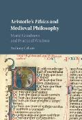 Aristotle's Ethics and Medieval Philosophy: Moral Goodness and Practical Wisdom