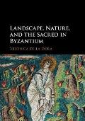 Landscape, Nature, and the Sacred in Byzantium