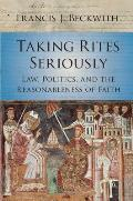 Taking Rites Seriously Law Politics & the Reasonableness of Faith