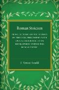 Roman Stoicism: Being Lectures on the History of the Stoic Philosophy with Special Reference to Its Development Within the Roman Empir