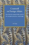 Cromwell on Foreign Affairs: Together with Four Essays on International Matters