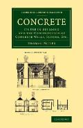 Concrete: Its Use in Building and the Construction of Concrete Walls, Floors, Etc.